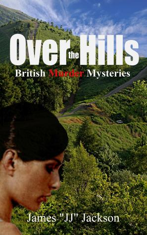 Over The Hills: Closed Case: British Murder Mysteries (Closed Case, #2)  by  James JJ Jackson
