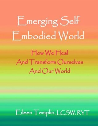 Emerging Self, Embodied World  by  Eileen Templin