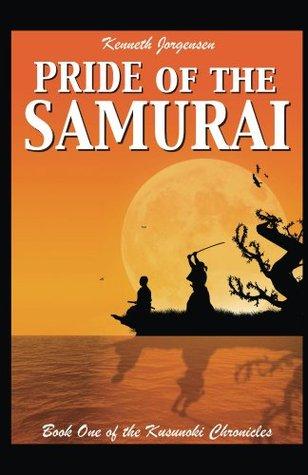 Pride of the Samurai (Kusunoki Chronicles)  by  Kenneth  Jorgensen
