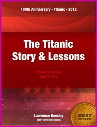 100th Anniversary of Titanic Series: The New Illustrated Loss of S.S. Titanic - Its Story and Its Lesson with Annotated Biography of Lawrence Beesley (100th Anniversary Titanic Series)  by  Lawrence Beesley