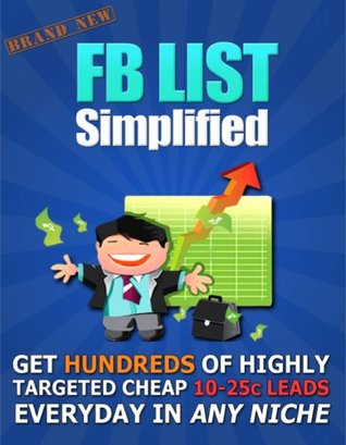 FB List Simplified - Get Hundreds of Highly Targeted Cheap 10-25c Leads Everyday In Any Niche Mike From Maine