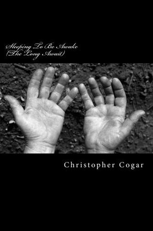 Sleeping To Be Awake  by  Christopher Cogar