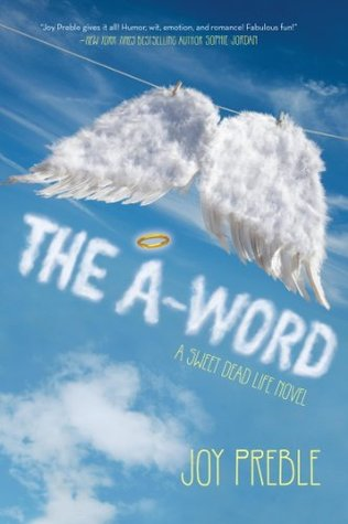 The A-Word: A Sweet Dead Life Novel: A Sweet Dead Life Novel Joy Preble