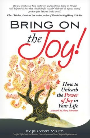 Bring On the Joy! How to unleash the Power of Joy in Your Life Jen Yost