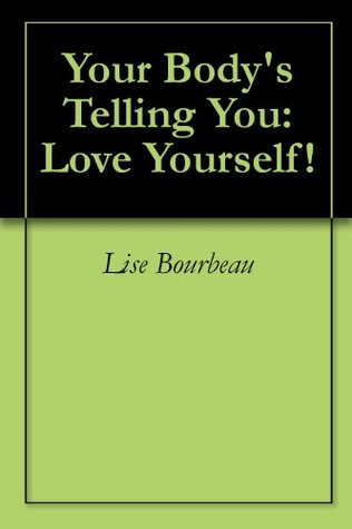 Your Bodys Telling You: Love Yourself!  by  Lise Bourbeau