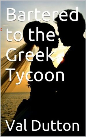Bartered to the Greek Tycoon Val Dutton