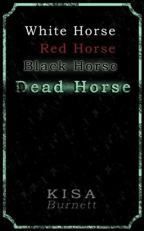 White Horse, Red Horse, Black Horse, Dead Horse  by  KISA Burnett