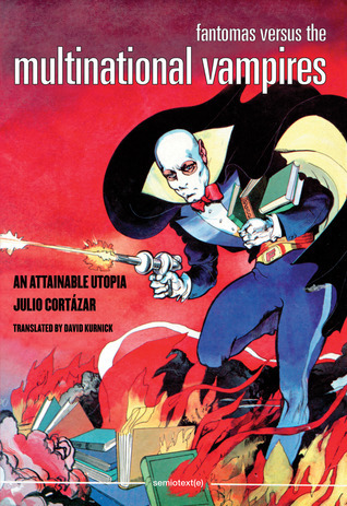 Fantomas Versus the Multinational Vampires: An Attainable Utopia Julio Cortázar