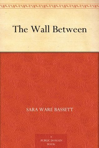 The Wall Between  by  Sara Ware Bassett