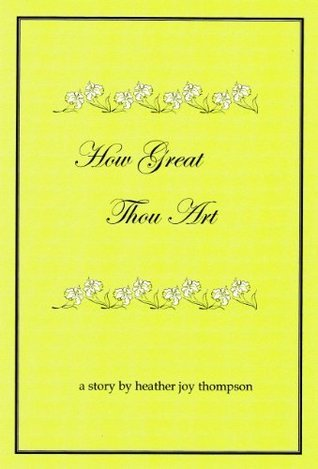 How Great Thou Art  by  Heather Thompson