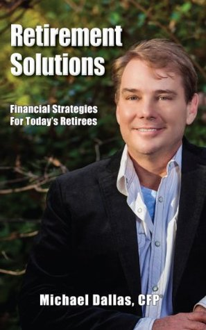 Retirement Solutions: Financial Strategies for Todays Retirees  by  Michael Dallas