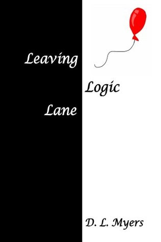 Leaving Logic Lane D.L. Myers