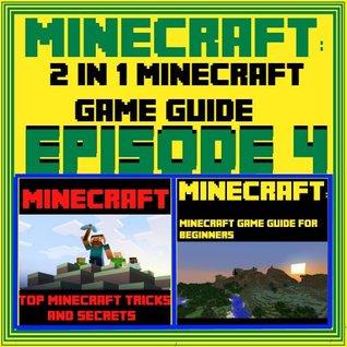 Minecraft: 2 in 1 Minecraft Game Guide Episode 4  by  Gerone Adams