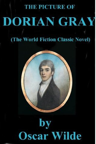 THE PICTURE OF DORIAN GRAY (The World Fiction Classic Novel)  by  Oscar Wilde by Oscar Wilde