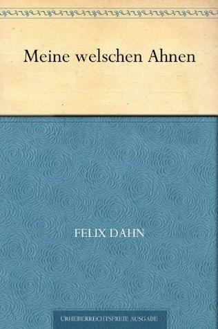 Meine welschen Ahnen  by  Felix Dahn