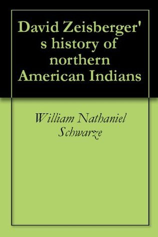 David Zeisbergers history of northern American Indians  by  William Nathaniel Schwarze