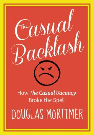 The Casual Backlash: How The Casual Vacancy Broke the Spell  by  Douglas Mortimer