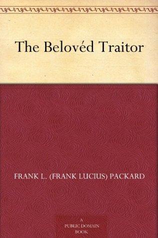The Belovéd Traitor Frank L. (Frank Lucius) Packard