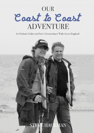 Our Coast to Coast Adventure: An Ordinary Father and Sons Extraordinary Walk Across England  by  Steve Hackman