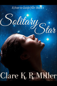Solitary Star (A Star to Guide Her, #1) Clare K.R. Miller