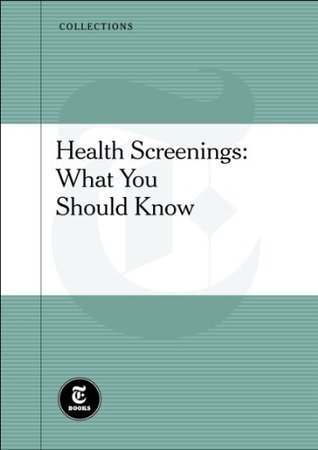 Health Screenings: What You Should Know  by  The New York Times