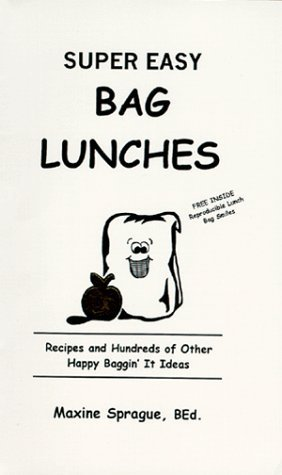 Super Easy Bag Lunches: Recipes and Hundreds of Other Happy Baggin It Ideas  by  Maxine Sprague