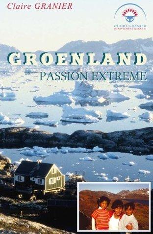 Groenland, Passion extrême Claire Granier