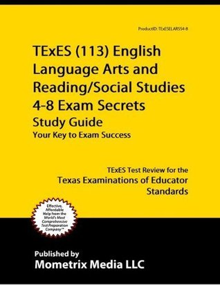 TExES (113) English Language Arts and Reading/Social Studies 4-8 Exam Secrets Study Guide: TExES Test Review for the Texas Examinations of Educator Standards TExES Exam Secrets Test Prep Team