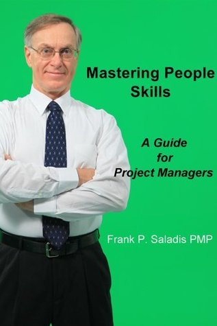 Mastering People Skills: A Guide for Project Managers  by  Frank P. Saladis PMP