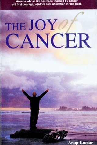 The Joy of Cancer  by  Anup Kumar