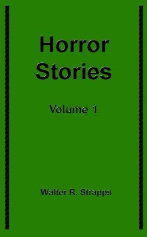 Horror Stories - Volume 1 Walter R. Strapps