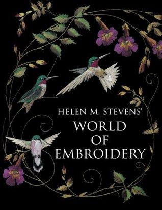 Helen M. Stevens World of Embroidery  by  Helen M. Stevens