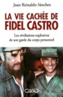 La vie cachée de Fidel Castro - Les révélations explosives de son garde du corps personnel