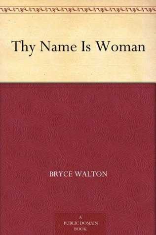 Thy Name Is Woman Bryce Walton