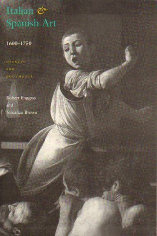 Italian and Spanish Art 1600-1750: Sources and Documents  by  Robert Enggass
