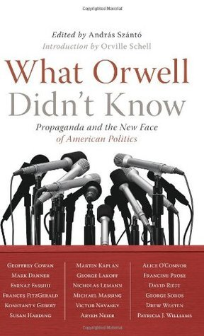 What Orwell Didnt Know  by  Andras Szanto