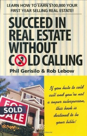 Succeed in Real Estate Without Cold Calling!  by  Phil Gerisilo