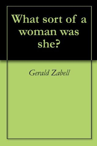What sort of a woman was she?  by  Geral Zabell
