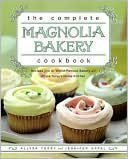 The Complete Magnolia Bakery Cookbook, Recipes from the World-Famous Bakery and Allysa Toreys Home Kitchen  by  Allysa Torey