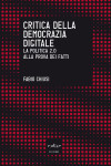 Critica della democrazia digitale: la politica 2.0 alla prova dei fatti  by  Fabio Chiusi