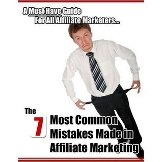 The 7 Most Common Mistakes Made In Affiliate Marketing - A Must Have Guide For All Affiliate Marketers!  by  eBook Media Ventures