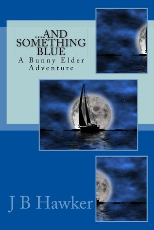 ... and Something Blue (Bunny Elder #4)  by  J.B. Hawker