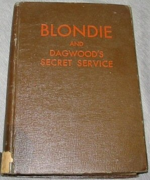 Blondie and Dagwoods secret service: An original story about the Bumstead family of the famous newspaper comics, radio series, and motion pictures Blondie  by  Chic Young