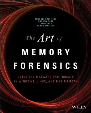 The Art of Memory Forensics: Detecting Malware and Threats in Windows, Linux, and Mac Memory  by  Michael Hale Ligh