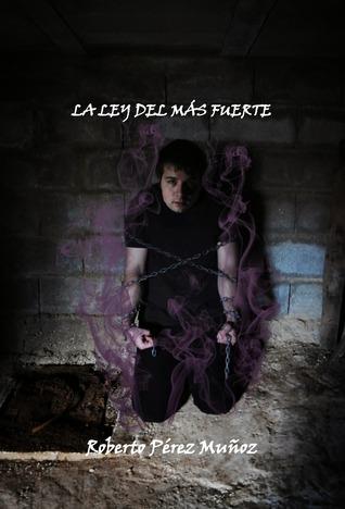 La ley del más fuerte  by  Roberto Pérez Muñoz