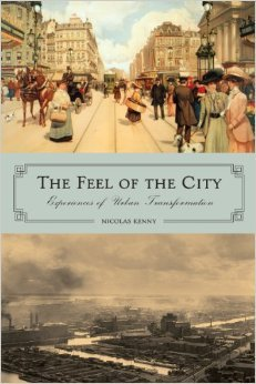 The Feel of the City: Experiences of Urban Transformation  by  Nicolas Kenny