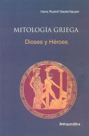 Mitología Griega, Dioses y Héroes Hans R. Niederhäuser