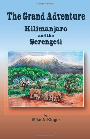 The Grand Adventure - Kilimanjaro and the Serengeti Mike A. Kluger
