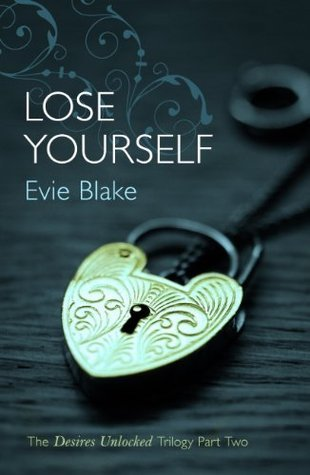 Lose Yourself (The Desires Unlocked Trilogy Part Two) Evie Blake