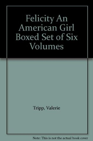 Felicity An American Girl Boxed Set of Six Volumes  by  Valerie Tripp